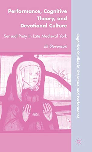 9780230103191: Performance, Cognitive Theory, and Devotional Culture: Sensual Piety in Late Medieval York (Cognitive Studies in Literature and Performance)
