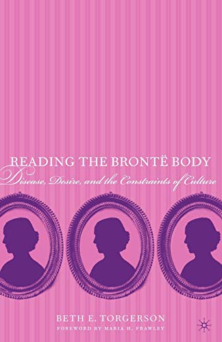 9780230103283: Reading the Brontë Body: Disease, Desire and the Constraints of Culture