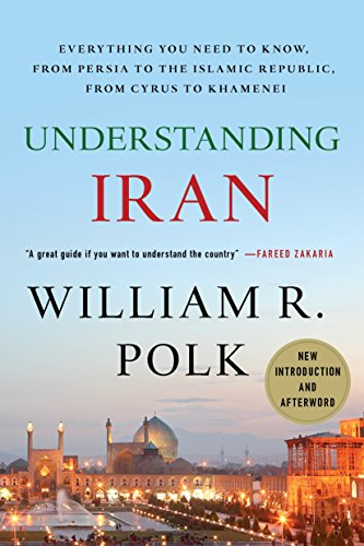 Understanding Iran: Everything You Need to Know, From Persia to the Islamic Republic, From Cyrus to...