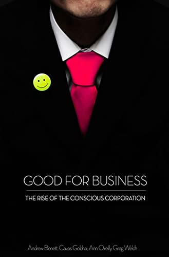 Good for Business: The Rise of the Conscious Corporation: Benett, Andrew; O'Reilly, Ann; Gobhai, ...