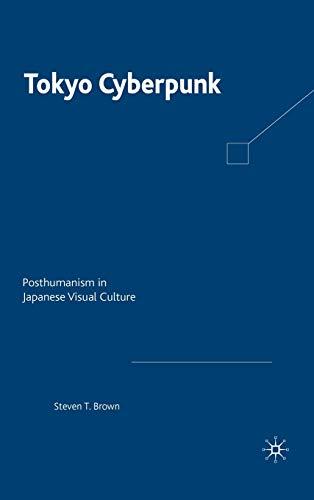 9780230103597: Tokyo Cyberpunk: Posthumanism in Japanese Visual Culture