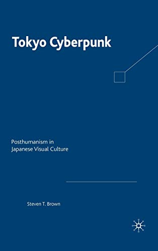 9780230103597: Tokyo Cyberpunk: Posthumanism in Japanese Visual Culture