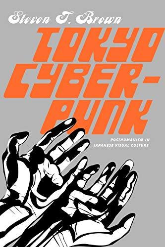 9780230103603: Tokyo Cyberpunk: Posthumanism in Japanese Visual Culture