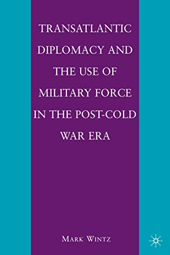 9780230103832: Transatlantic Diplomacy and the Use of Military Force in the Post-Cold War Era