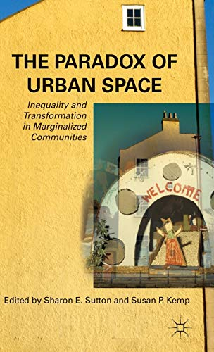 9780230103917: The Paradox of Urban Space: Inequality and Transformation in Marginalized Communities