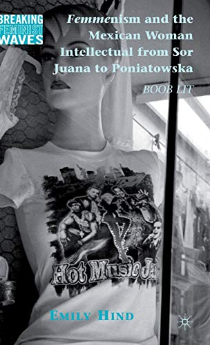 9780230104464: Femmenism and the Mexican Woman Intellectual from Sor Juana to Poniatowska: Boob Lit (Breaking Feminist Waves)