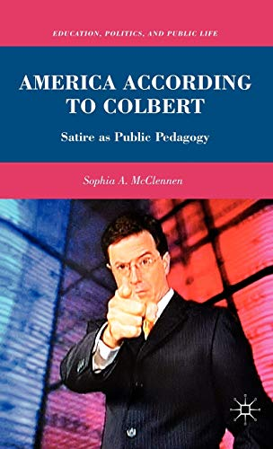 9780230104662: America According to Colbert: Satire as Public Pedagogy (Education, Politics and Public Life)