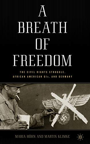 9780230104723: A Breath of Freedom: The Civil Rights Struggle, African American GIs, and Germany (Culture, Politics, and the Cold War)
