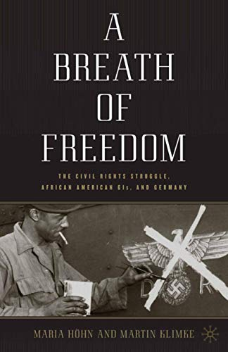 9780230104730: A Breath of Freedom: The Civil Rights Struggle, African American GIs, and Germany