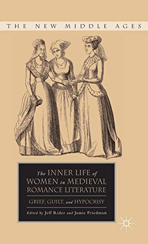 9780230105140: The Inner Life of Women in Medieval Romance Literature: Grief, Guilt, and Hypocrisy (The New Middle Ages)