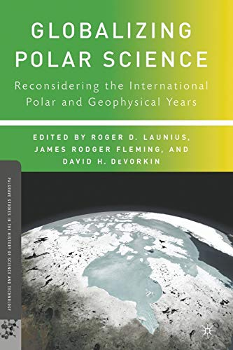Globalizing Polar Science: Reconsidering the International Polar and Geophysical Years (Palgrave ...