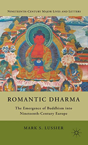 9780230105454: Romantic Dharma: The Emergence of Buddhism into Nineteenth-Century Europe (Nineteenth-Century Major Lives and Letters)