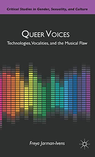 9780230105904: Queer Voices: Technologies, Vocalities, and the Musical Flaw (Critical Studies in Gender, Sexuality, and Culture)