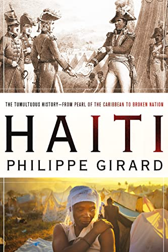 Haiti: The Tumultuous History - From Pearl of the Caribbean to Broken Nation: Girard, Philippe