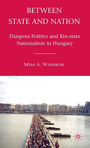 9780230107038: Between State and Nation: Diaspora Politics and Kin-state Nationalism in Hungary