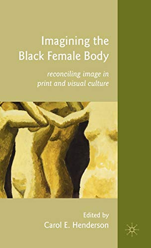 9780230107052: Imagining the Black Female Body: Reconciling Image in Print and Visual Culture