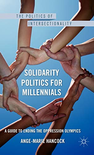 9780230108004: Solidarity Politics for Millennials: A Guide to Ending the Oppression Olympics (The Politics of Intersectionality)