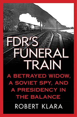 9780230108035: FDR's Funeral Train: A Betrayed Widow, a Soviet Spy, and a Presidency in the Balance