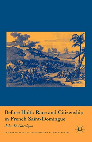 9780230108370: Before Haiti: Race and Citizenship in French Saint-Domingue (Americas in the Early Modern Atlantic World)