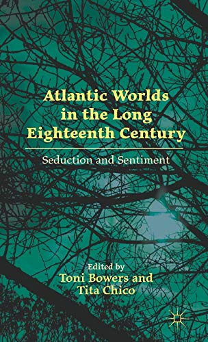 9780230108677: Atlantic Worlds in the Long Eighteenth Century: Seduction and Sentiment