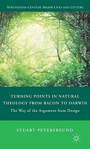 9780230108844: Turning Points in Natural Theology from Bacon to Darwin: The Way of the Argument from Design (Nineteenth-Century Major Lives and Letters)