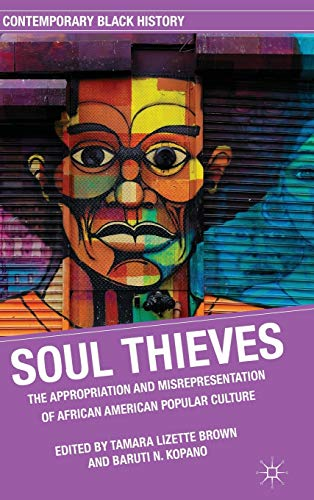 9780230108912: Soul Thieves: The Appropriation and Misrepresentation of African American Popular Culture (Contemporary Black History)