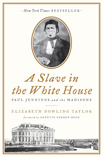 A Slave in the White House: Paul Jennings and the Madisons: Taylor, Elizabeth Dowling