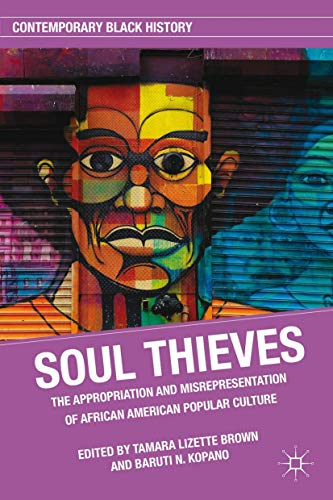 9780230108974: Soul Thieves: The Appropriation and Misrepresentation of African American Popular Culture (Contemporary Black History)