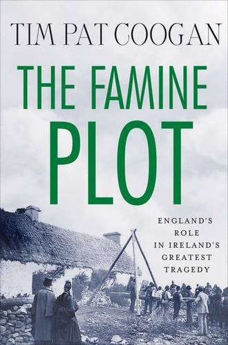 9780230109520: The Famine Plot: England's Role in Ireland's Greatest Tragedy