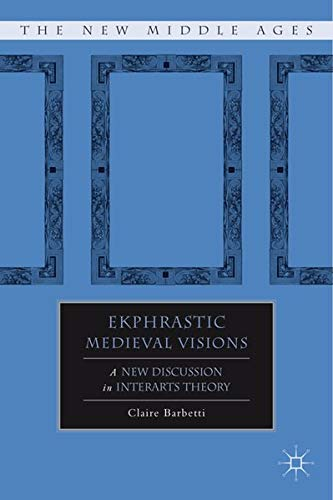9780230109841: Ekphrastic Medieval Visions: A New Discussion in Interarts Theory (The New Middle Ages)