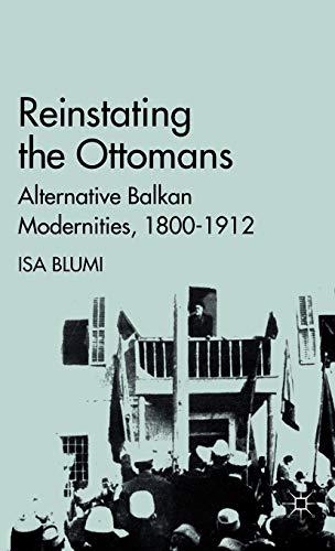 9780230110182: Reinstating the Ottomans: Alternative Balkan Modernities, 1800-1912
