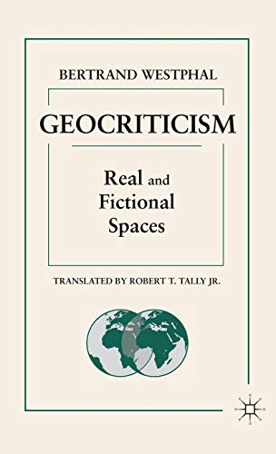 Geocriticism: Real and Fictional Spaces: Westphal, Bertrand