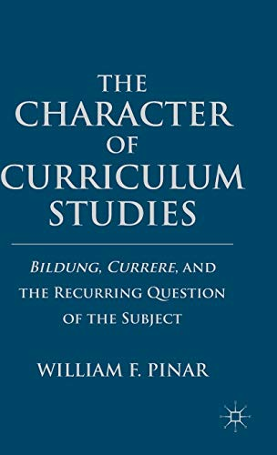 9780230110335: The Character of Curriculum Studies: Bildung, Currere, and the Recurring Question of the Subject