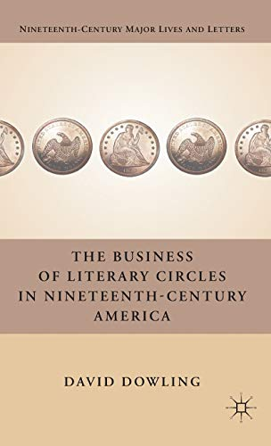 The Business of Literary Circles in Nineteenth-Century America (Nineteenth Century Major Lives and ...