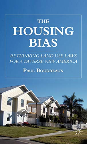 9780230110502: The Housing Bias: Rethinking Land Use Laws for a Diverse New America