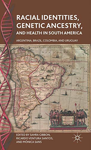 9780230110618: Racial Identities, Genetic Ancestry, and Health in South America: Argentina, Brazil, Colombia, and Uruguay