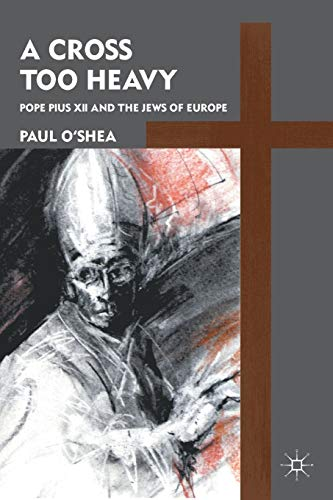 9780230110809: A Cross Too Heavy: Pope Pius XII and the Jews of Europe