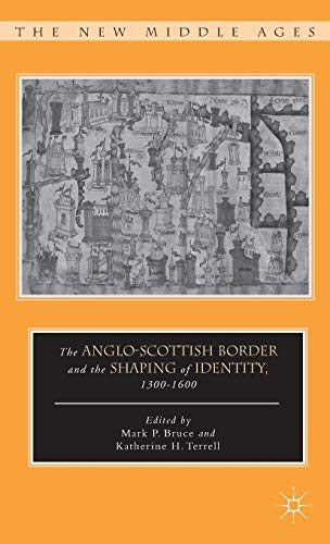 9780230110861: The Anglo-Scottish Border and the Shaping of Identity, 1300–1600 (The New Middle Ages)