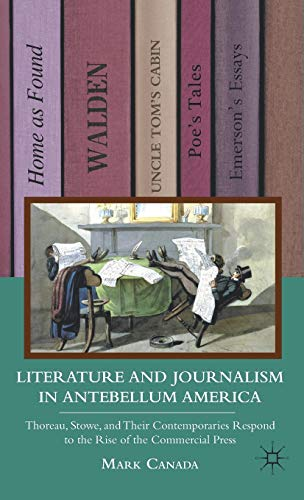 Literature and Journalism in Antebellum America: Thoreau, Stowe, and Their Contemporaries Respond ...