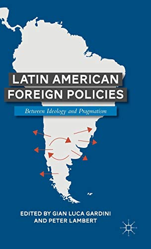 9780230110953: Latin American Foreign Policies: Between Ideology and Pragmatism