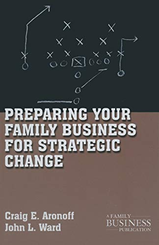 Preparing Your Family Business for Strategic Change (A Family Business Publication)