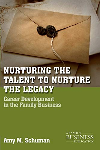 Nurturing the Talent to Nurture the Legacy: Career Development in the Family Business (A Family B...