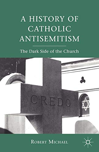 9780230111318: A History of Catholic Antisemitism: The Dark Side of the Church