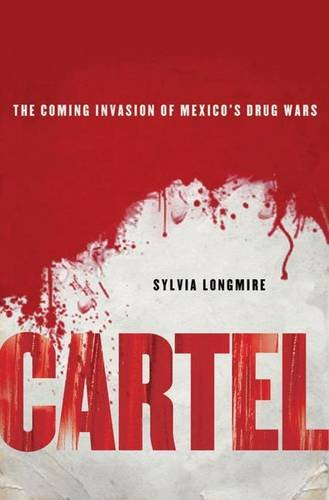 9780230111370: Cartel: The Coming Invasion of Mexico's Drug Wars