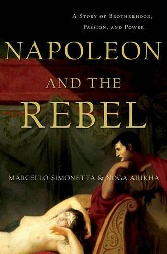 9780230111561: Napoleon and the Rebel: A Story of Brotherhood, Passion, and Power