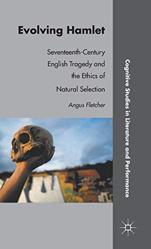 Evolving Hamlet: Seventeenth-Century English Tragedy and the Ethics of Natural Selection (Cognitive...
