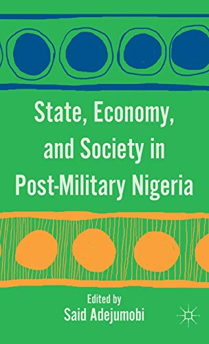 9780230111707: State, Economy, and Society in Post-Military Nigeria