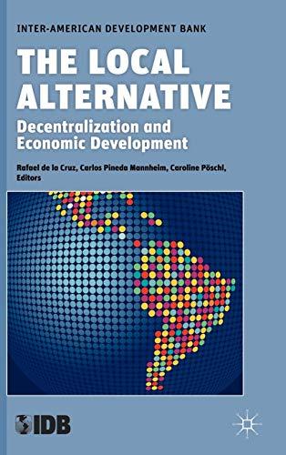 9780230111752: The Local Alternative: Decentralization and Economic Development (Development in the Americas (Hardcover))