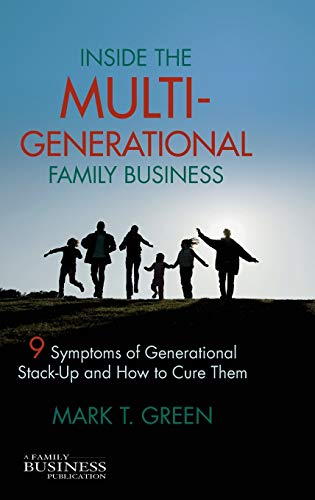 9780230111844: Inside the Multi-Generational Family Business: Nine Symptoms of Generational Stack-Up and How to Cure Them (A Family Business Publication)
