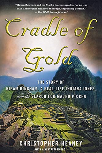 9780230112049: Cradle of Gold: The Story of Hiram Bingham, a Real-Life Indiana Jones, and the Search for Machu Picchu